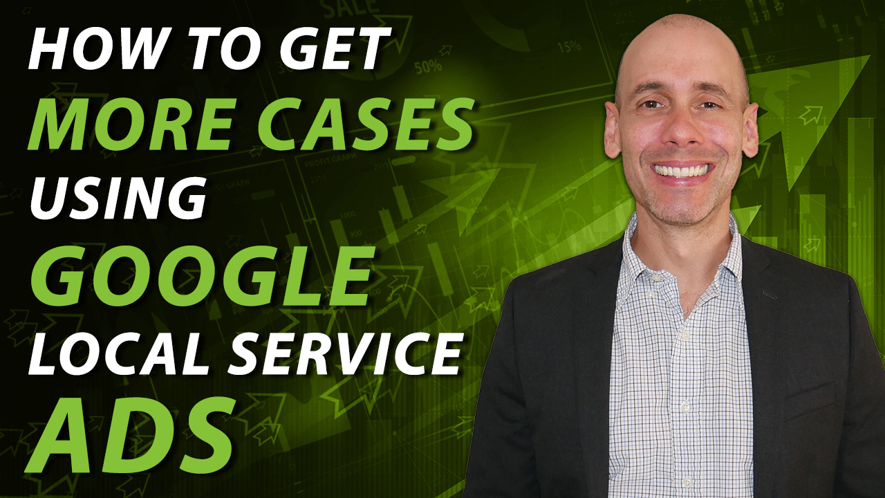 How to Get More Cases Using Google Local Service Ads